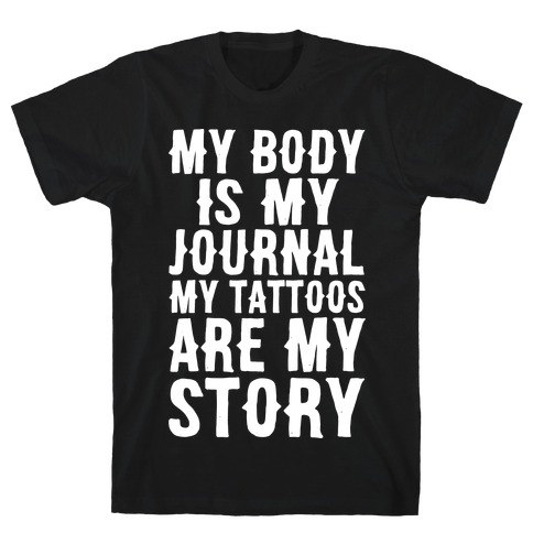 My Body Is My Journal My Tattoos Are My Story White Print T-Shirt