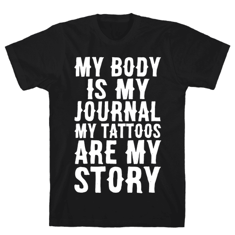 My Body Is My Journal My Tattoos Are My Story White Print Mens T-Shirt