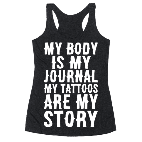 My Body Is My Journal My Tattoos Are My Story White Print Racerback Tank Top