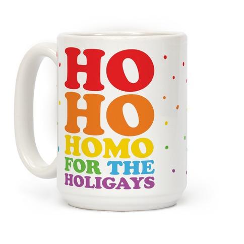 Ho Ho Homo For The Holigays Coffee Mug