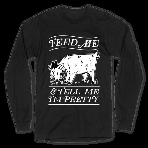 Feed Me & Tell Me I'm Pretty Goat Long Sleeve T-Shirt