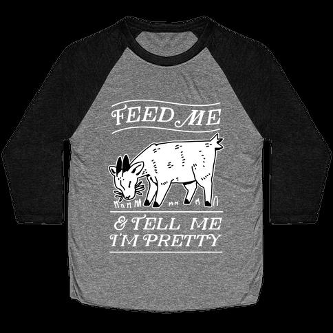 Feed Me & Tell Me I'm Pretty Goat Baseball Tee