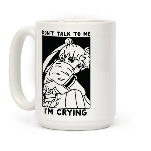 Don't Talk To Me I'm Crying Coffee Mug