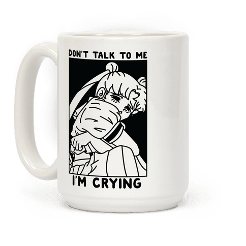 Don't Talk To Me I'm Crying Coffee Mug