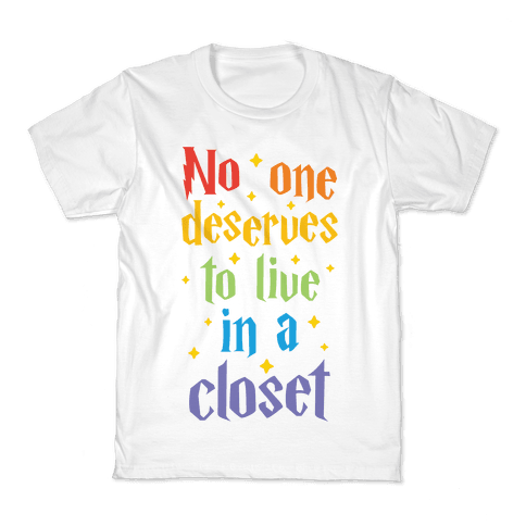 No One Deserves To Live In A Closet Kids T-Shirt
