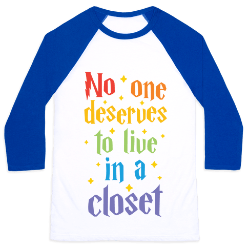 No One Deserves To Live In A Closet Baseball Tee