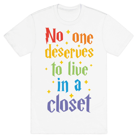 No One Deserves To Live In A Closet Mens T-Shirt