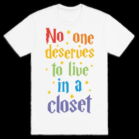 No One Deserves To Live In A Closet Mens T-Shirt