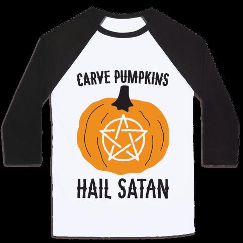 Carve Pumpkins Hail Satan Baseball Tee