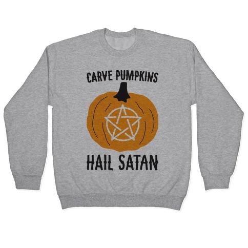 Carve Pumpkins Hail Satan Pullover