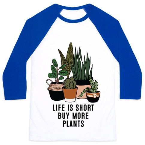Life is Short Buy More Plants Baseball Tee