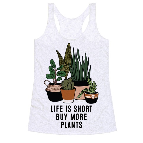 Life is Short Buy More Plants Racerback Tank Top
