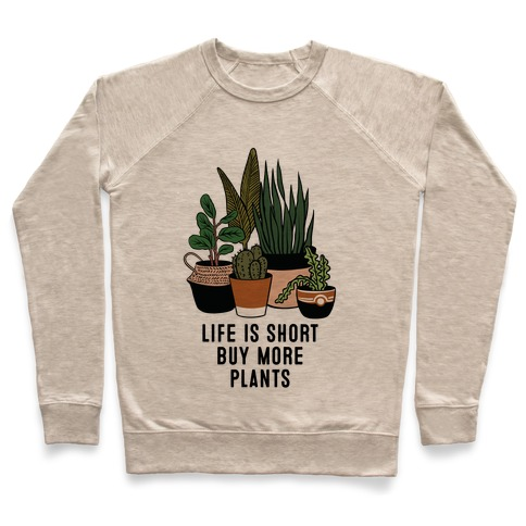 Life is Short Buy More Plants Pullover