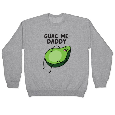 Guac Me, Daddy Pullover