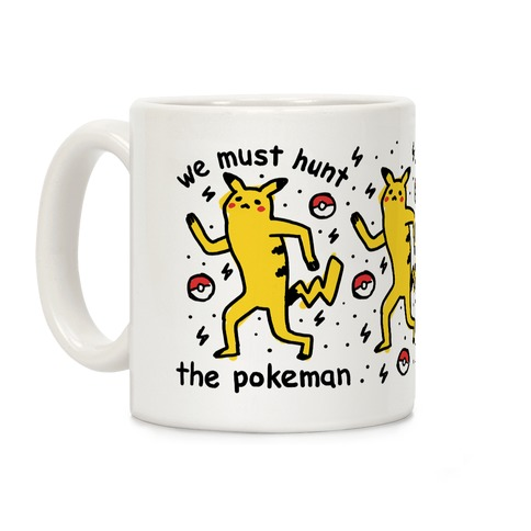 We Must Hunt The Pokeman Coffee Mug