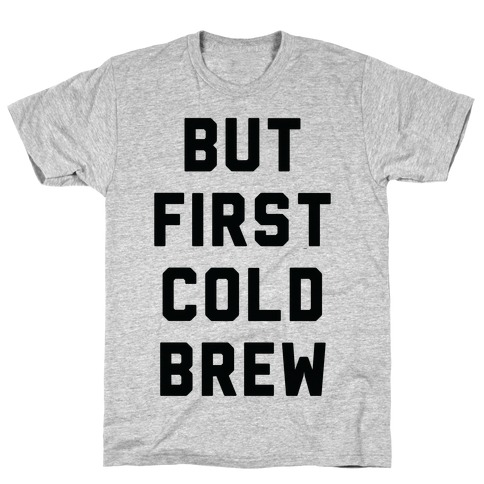 But First Cold Brew T-Shirt