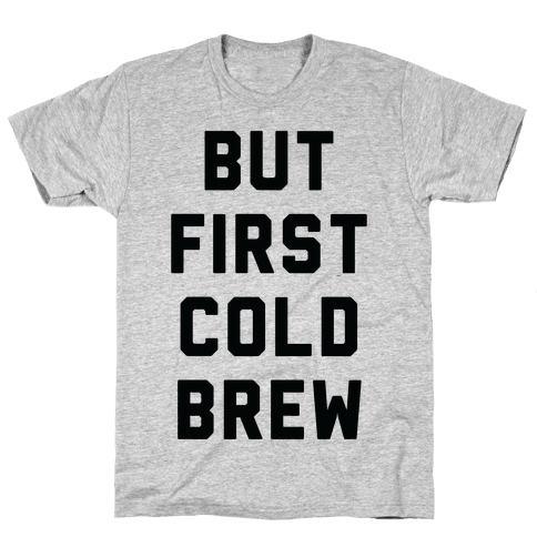 But First Cold Brew Mens/Unisex T-Shirt