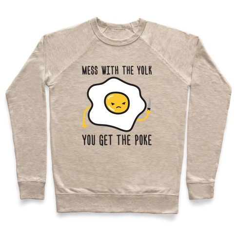 Mess With The Yolk You Get The Poke Pullover