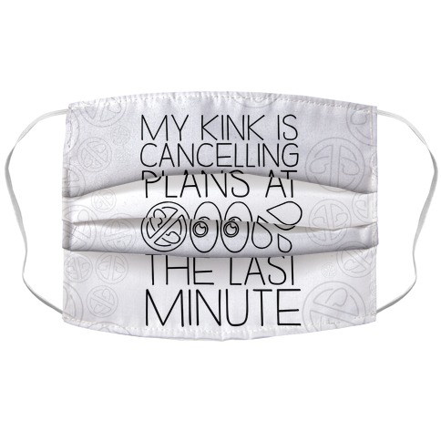 My Kink Is Cancelling Plans At The Last Minute Accordion Face Mask