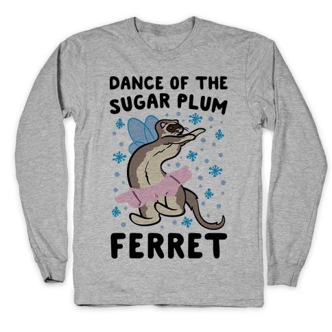 Dance of The Sugar Plum Ferret Parody Long Sleeve T-Shirt