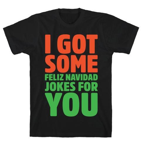 I Got Some Feliz Navidad Jokes For You White Print T-Shirt