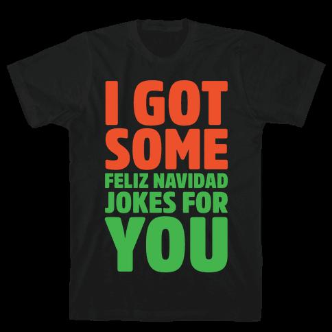 I Got Some Feliz Navidad Jokes For You White Print  Mens T-Shirt
