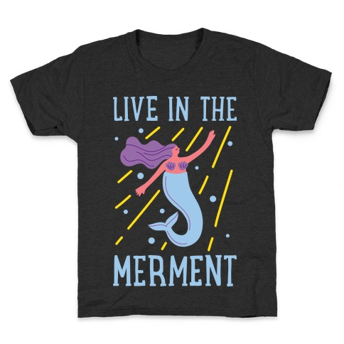 Live In The Merment Kids T-Shirt