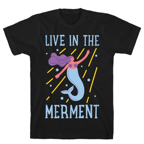 Live In The Merment T-Shirt