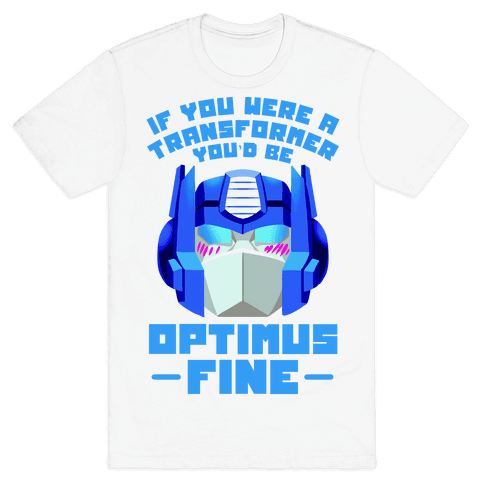 If You Were a Transformer You'd Be Optimus Fine Mens T-Shirt