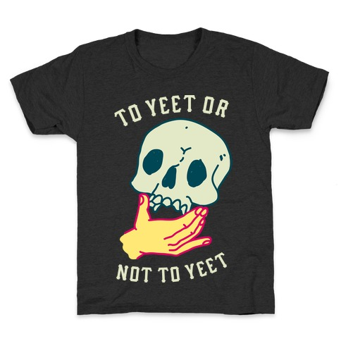 To Yeet Or Not To Yeet Kids T-Shirt