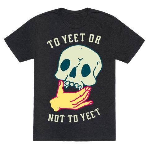 To Yeet Or Not To Yeet T-Shirt