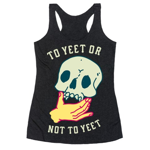 To Yeet Or Not To Yeet Racerback Tank Top