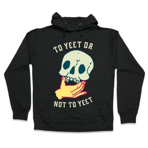 To Yeet Or Not To Yeet Hooded Sweatshirt