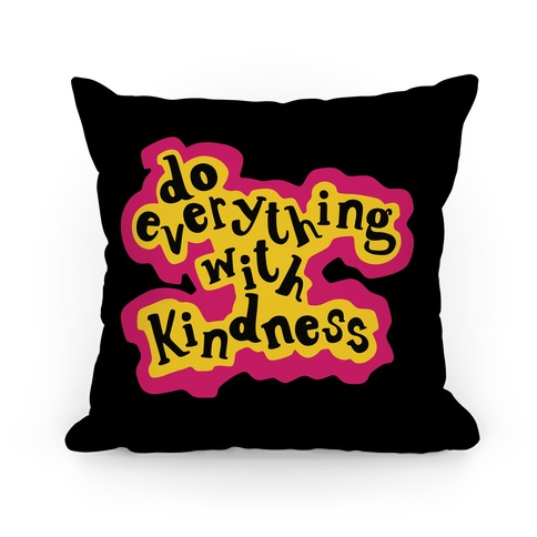 Do Everything with Kindness Pillow