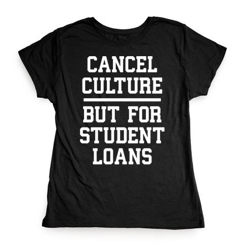Cancel Culture, But For Student Loans Womens T-Shirt