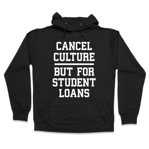 Cancel Culture, But For Student Loans Hooded Sweatshirt