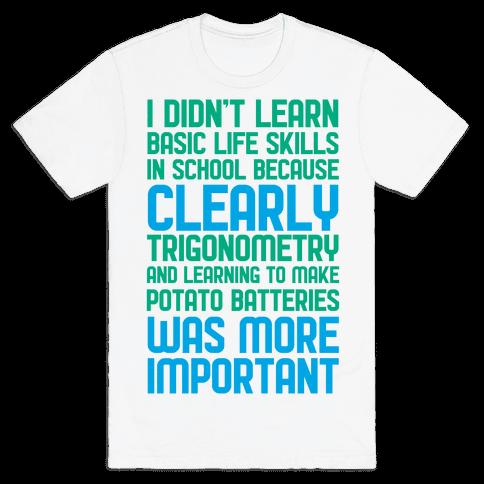 I Didn't Learn Basic Life Skills In School Mens T-Shirt