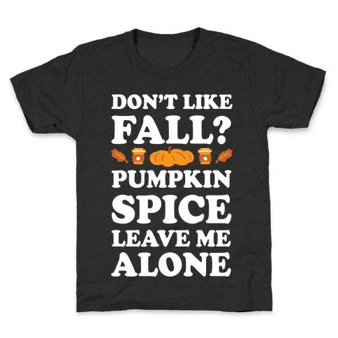 Don't Like Fall Pumpkin Spice Leave Me Alone Kids T-Shirt