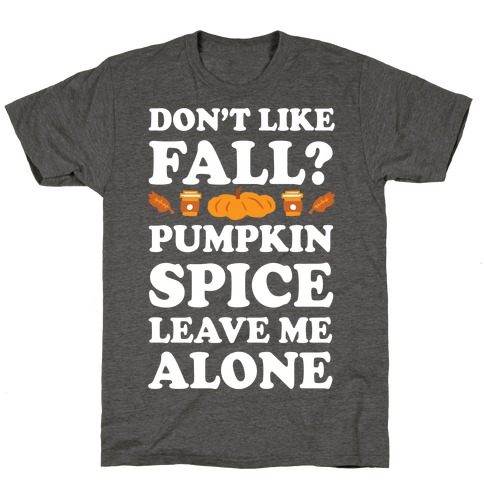 Don't Like Fall Pumpkin Spice Leave Me Alone T-Shirt