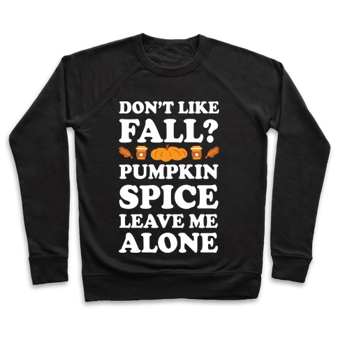 Don't Like Fall Pumpkin Spice Leave Me Alone Pullover