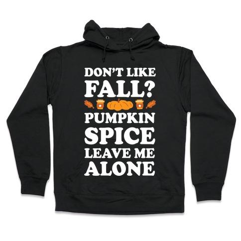 Don't Like Fall Pumpkin Spice Leave Me Alone Hooded Sweatshirt