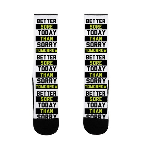 Better Sore Today Than Sorry Tomorrow Sock