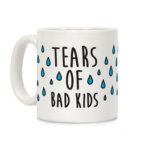Tears Of Bad Kids Coffee Mug