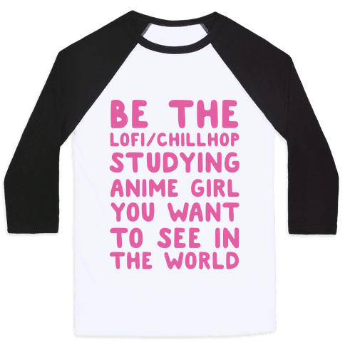 Be the Lo-fi/Chillhop Studying Anime Girl You Want to See in the World Baseball Tee