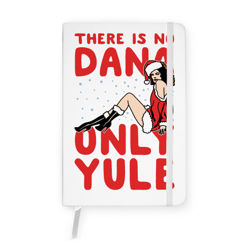 There Is No Dana Only Yule Festive Holiday Parody Notebook