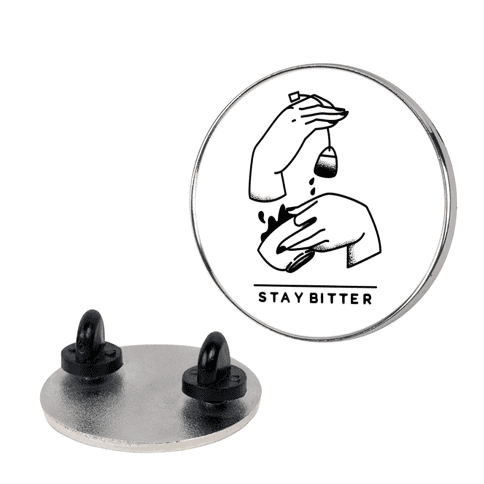 Stay Bitter pin