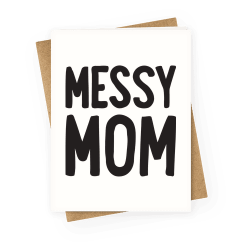 Messy Mom Greeting Card