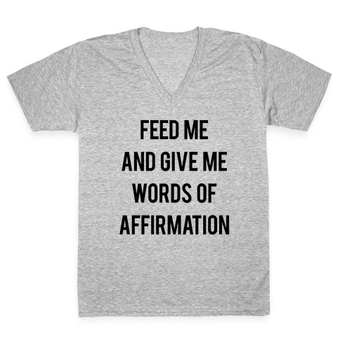Feed Me and Give me Words of Affirmation V-Neck Tee Shirt