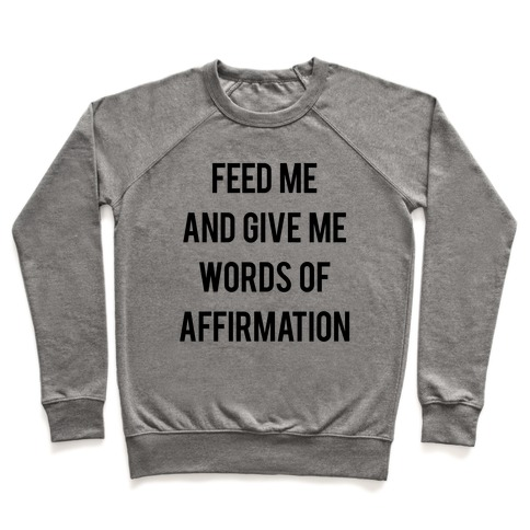 Feed Me and Give me Words of Affirmation Pullover