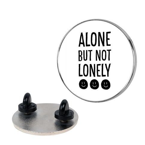 Alone But Not Lonely pin